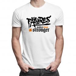 Failures makes me stronger - damska lub męska koszulka z nadrukiem