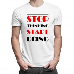 Stop thinking start doing - męska koszulka z nadrukiem