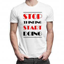 Stop thinking start doing - damska lub męska koszulka z nadrukiem