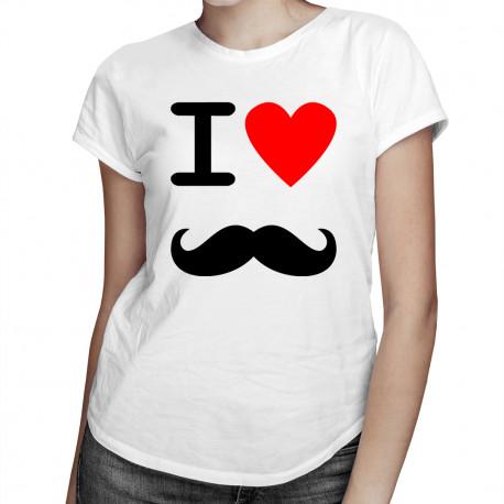 I love Mustache - damska koszulka z nadrukiem