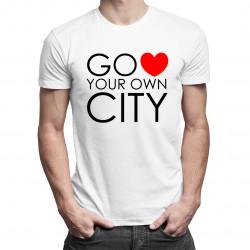 Go Love Your Own City - damska lub męska koszulka z nadrukiem