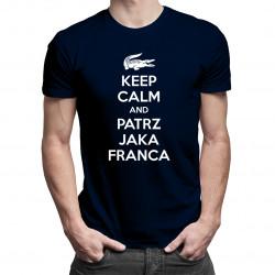 Keep calm and patrz jaka franca - damska lub męska koszulka z nadrukiem