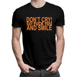 Don't cry! Say fuck you and smile - męska koszulka z nadrukiem