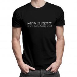 Nobody Is Perfect but i'm pretty fucking close - męska koszulka z nadrukiem