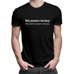 Nie jestem leniwy! Mam zawyżone wymagania motywacyjne - męska koszulka z nadrukiem