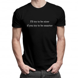 I'll try to be nicer if you try to be smarter - męska koszulka z nadrukiem