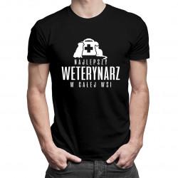 Najlepszy weterynarz w całej wsi - damska lub męska koszulka z nadrukiem