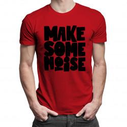 Make some noise - męska koszulka z nadrukiem