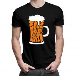 I'm never drinking again - męska koszulka z nadrukiem