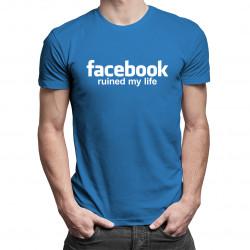 Facebook ruined my life - męska koszulka z nadrukiem