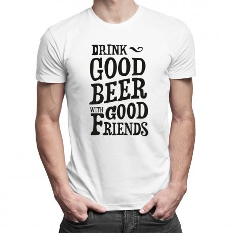 Drink good beer with good friends - męska koszulka z nadrukiem