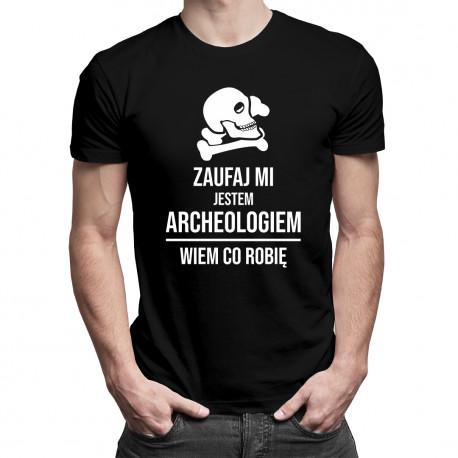Zaufaj mi, jestem archeologiem, wiem co robię - męska koszulka z nadrukiem
