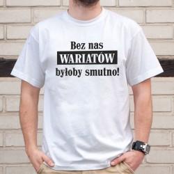 Bez nas wariatów byłoby smutno -męska koszulka z nadrukiem