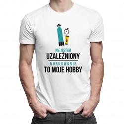 Nie jestem uzależniony, nurkowanie to moje hobby - męska koszulka z nadrukiem