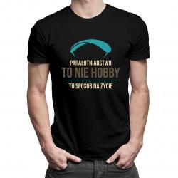 Paralotniarstwo to nie hobby, to sposób na życie - męska koszulka z nadrukiem