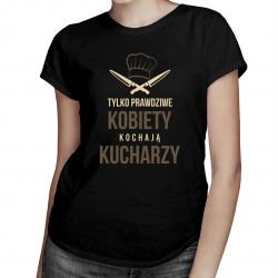 Tylko prawdziwe kobiety kochają kucharzy - damska koszulka z nadrukiem