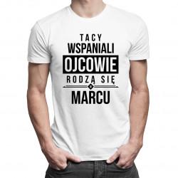 Tacy wspaniali ojcowie - marzec - męska koszulka z nadrukiem