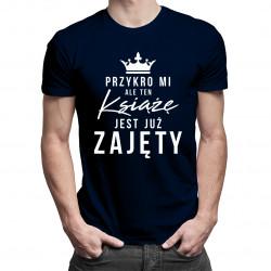 Przykro mi, ale ten książę jest już zajęty - męska koszulka z nadrukiem