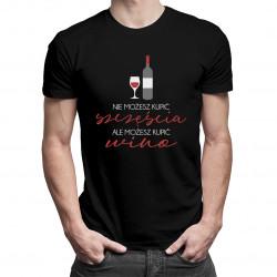 Nie możesz kupić szczęścia, ale możesz kupić wino - damska lub męska koszulka z nadrukiem