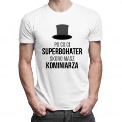 Po co Ci superbohater,  skoro masz kominiarza - męska koszulka z nadrukiem