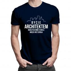 Bycie architektem nauczyło mnie o wiele więcej, niż szkoła - męska koszulka z nadrukiem