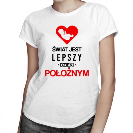 Świat jest lepszy dzięki położnym - damska koszulka z nadrukiem