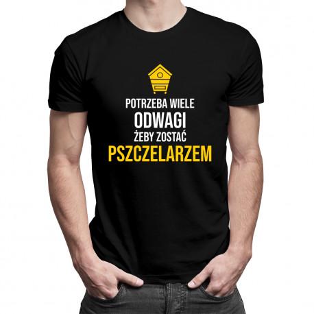 Potrzeba wiele odwagi, żeby zostać pszczelarzem - męska koszulka z nadrukiem