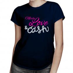 Make love and cash - damska koszulka z nadrukiem
