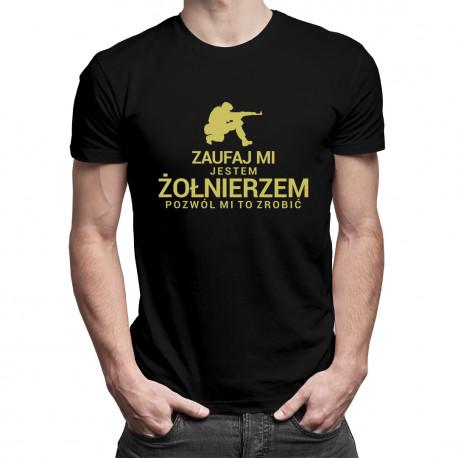 Zaufaj Mi jestem żołnierzem pozwól mi to zrobić - męska koszulka z nadrukiem