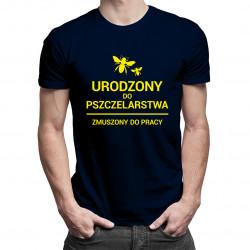 Urodzony do pszczelarstwa zmuszony do pracy - męska koszulka z nadrukiem