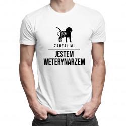 Zaufaj mi - Jestem weterynarzem - męska lub damska koszulka z nadrukiem