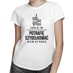 Zaufaj mi - potrafię szydełkować, wiem co robię - damska koszulka z nadrukiem