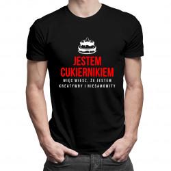 Jestem cukiernikiem, więc wiesz, że jestem kreatywny i niesamowity - męska koszulka z nadrukiem