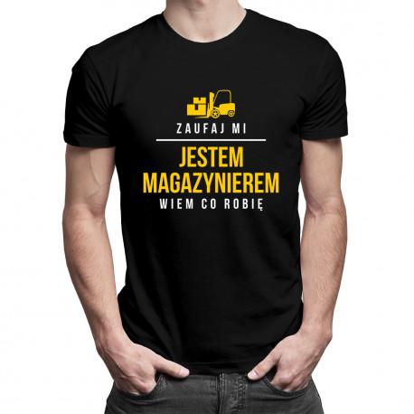 Zaufaj mi - jestem magazynierem, wiem co robię - męska koszulka z nadrukiem