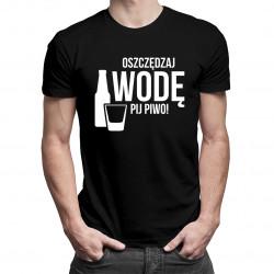 Oszczędzaj wodę - pij piwo - męska koszulka z nadrukiem