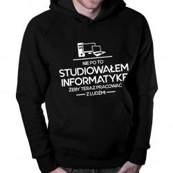 Nie po to studiowałem informatykę żeby teraz pracować z ludźmi - męska bluza z nadrukiem
