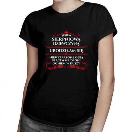 Jestem sierpniową dziewczyną - damska koszulka z nadrukiem