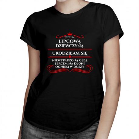 Jestem lipcową dziewczyną - damska koszulka z nadrukiem