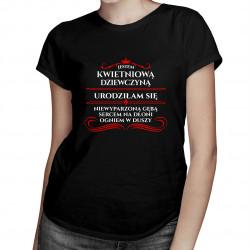 Jestem kwietniową dziewczyną - damska koszulka z nadrukiem