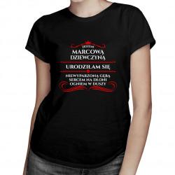 Jestem marcową dziewczyną - damska koszulka z nadrukiem