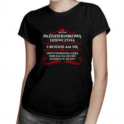 Jestem październikową dziewczyną - damska koszulka z nadrukiem