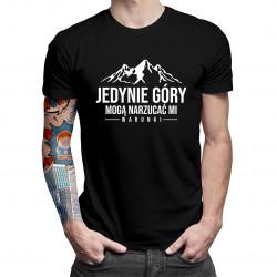 Jedynie góry mogą narzucać mi warunki - męska koszulka z nadrukiem
