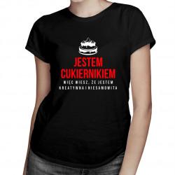 Jestem cukiernikiem, więc wiesz, że jestem kreatywna i niesamowita - damska koszulka z nadrukiem