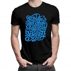 Do more of what you makes happy - męska koszulka z nadrukiem