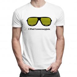 I Feel Leweracyjnie - męska koszulka z nadrukiem