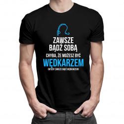 Zawsze bądź sobą - wędkarz - męska koszulka z nadrukiem
