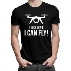 I belive i can fly - drone - męska koszulka z nadrukiem