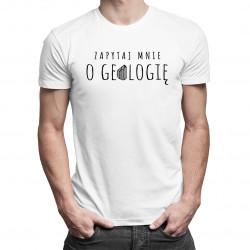 Zapytaj mnie o geologię - męska koszulka z nadrukiem