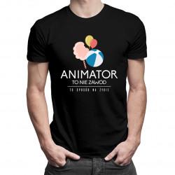 Animator to nie zawód, to styl życia - męska koszulka z nadrukiem