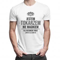Jestem tokarzem, nie magikiem - męska koszulka z nadrukiem